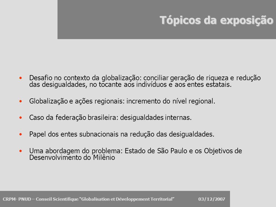 """CRPM- PNUD – Conseil Scientifique """"Globalisation et Développement Territorial"""" 03/12/2007 Tópicos da exposição Desafio no contexto da globalização: co"""