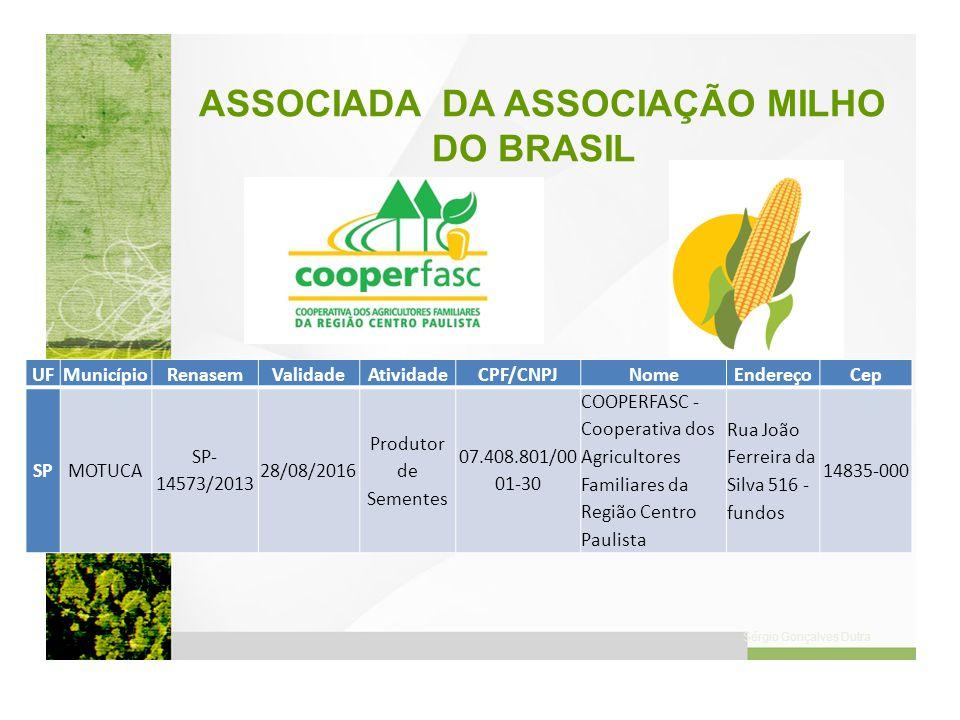 Sérgio Gonçalves Dutra ASSOCIADA DA ASSOCIAÇÃO MILHO DO BRASIL UFMunicípioRenasemValidadeAtividadeCPF/CNPJNomeEndereçoCep SPMOTUCA SP- 14573/2013 28/0