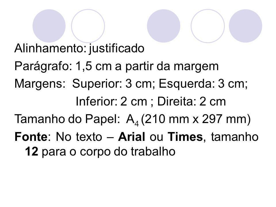 Alinhamento: justificado Parágrafo: 1,5 cm a partir da margem Margens: Superior: 3 cm; Esquerda: 3 cm; Inferior: 2 cm ; Direita: 2 cm Tamanho do Papel