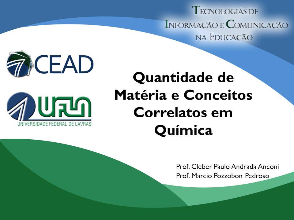 Quantidade de Matéria e Conceitos Correlatos em Química Prof. Marcio Pozzobon Pedroso Prof. Cleber Paulo Andrada Anconi