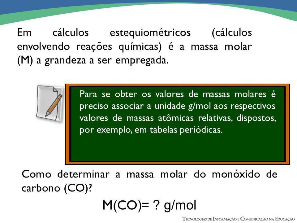 Em cálculos estequiométricos (cálculos envolvendo reações químicas) é a massa molar (M) a grandeza a ser empregada. Para se obter os valores de massas