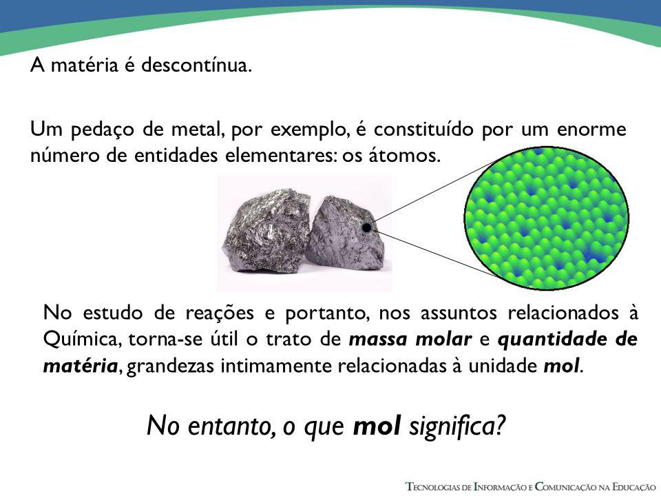 A matéria é descontínua. Um pedaço de metal, por exemplo, é constituído por um enorme número de entidades elementares: os átomos. 0,96 g de K + ------