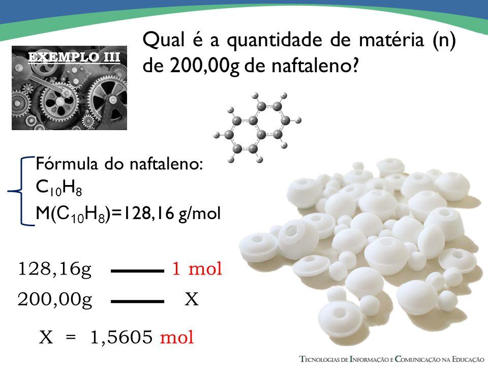 Qual é a quantidade de matéria (n) de 200,00g de naftaleno? Fórmula do naftaleno: C 10 H 8 M( C 10 H 8 )=128,16 g/mol 128,16g 1 mol 200,00g X X = 1,56