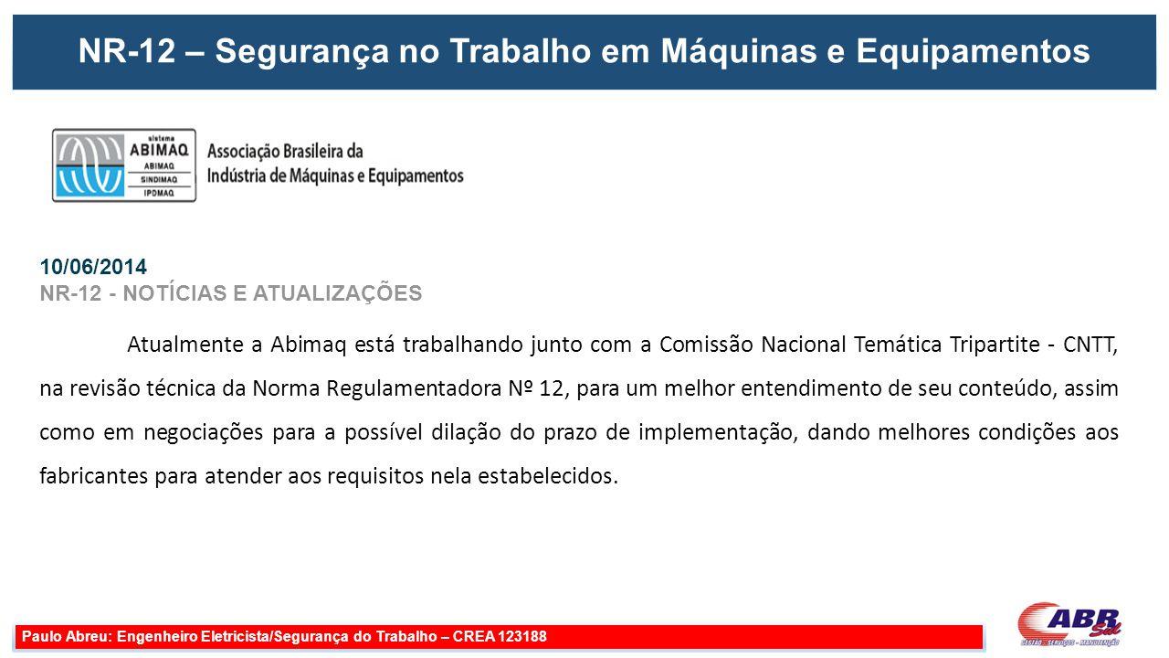 Paulo Abreu: Engenheiro Eletricista/Segurança do Trabalho – CREA 123188 Atualmente a Abimaq está trabalhando junto com a Comissão Nacional Temática Tr