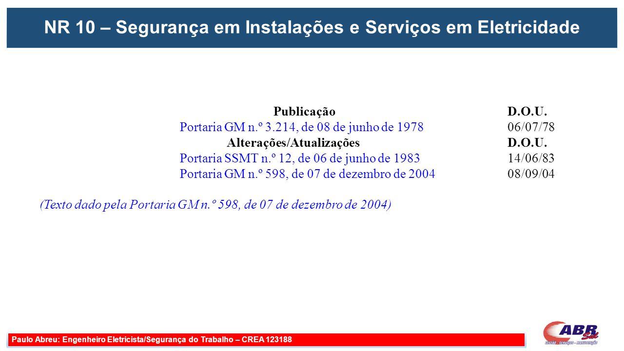NR 10 – Segurança em Instalações e Serviços em Eletricidade Paulo Abreu: Engenheiro Eletricista/Segurança do Trabalho – CREA 123188 Publicação D.O.U.