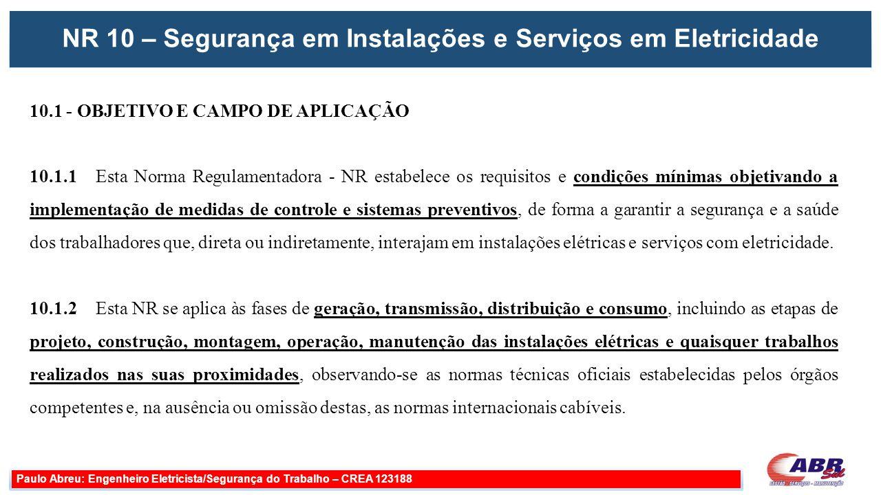 NR 10 – Segurança em Instalações e Serviços em Eletricidade Paulo Abreu: Engenheiro Eletricista/Segurança do Trabalho – CREA 123188 10.1 - OBJETIVO E