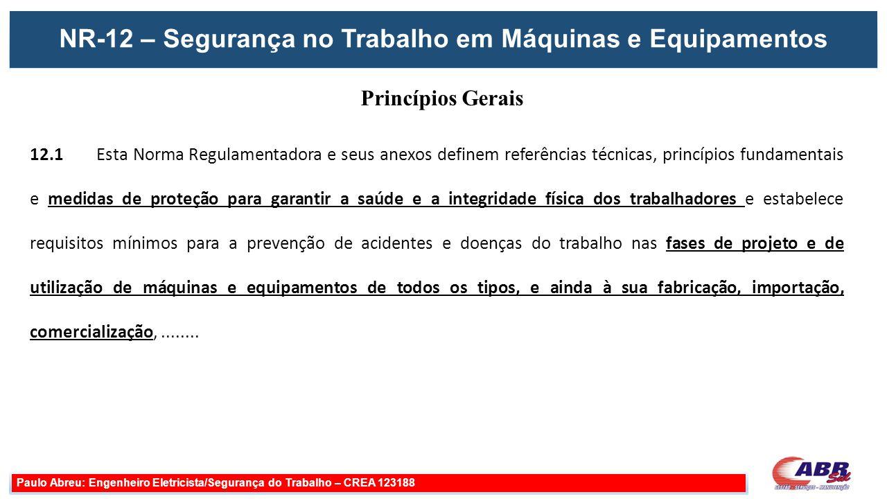 Paulo Abreu: Engenheiro Eletricista/Segurança do Trabalho – CREA 123188 12.1 Esta Norma Regulamentadora e seus anexos definem referências técnicas, pr