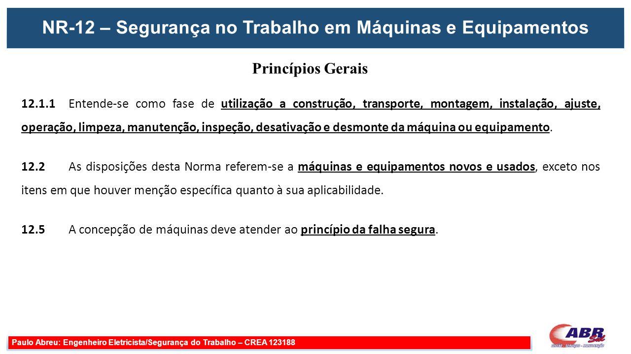 Paulo Abreu: Engenheiro Eletricista/Segurança do Trabalho – CREA 123188 12.1.1 Entende-se como fase de utilização a construção, transporte, montagem,