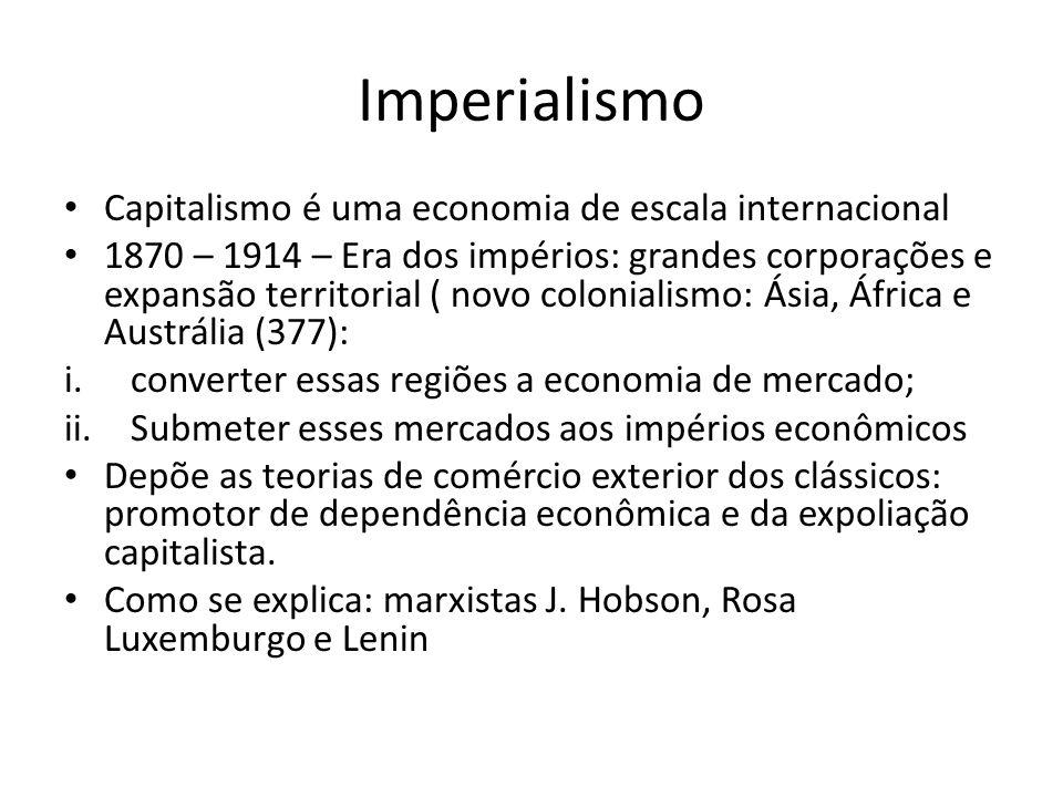 Imperialismo Capitalismo é uma economia de escala internacional 1870 – 1914 – Era dos impérios: grandes corporações e expansão territorial ( novo colo