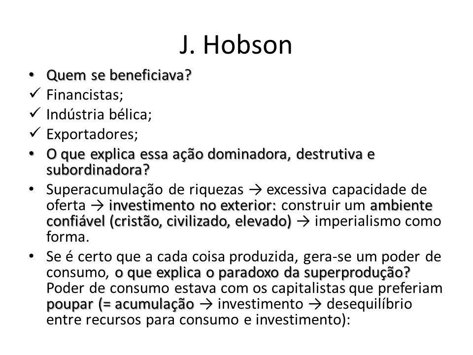 J. Hobson Quem se beneficiava? Quem se beneficiava? Financistas; Indústria bélica; Exportadores; O que explica essa ação dominadora, destrutiva e subo