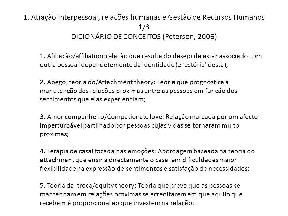1. Atração interpessoal, relações humanas e Gestão de Recursos Humanos 1/3 DICIONÁRIO DE CONCEITOS (Peterson, 2006) 1. Afiliação/affiliation: relação