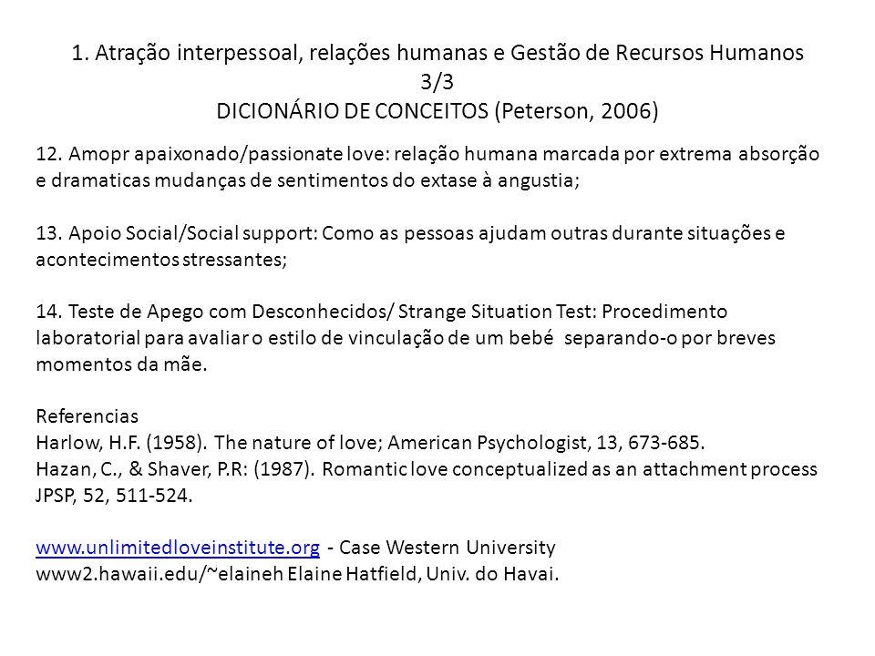 1. Atração interpessoal, relações humanas e Gestão de Recursos Humanos 3/3 DICIONÁRIO DE CONCEITOS (Peterson, 2006) 12. Amopr apaixonado/passionate lo