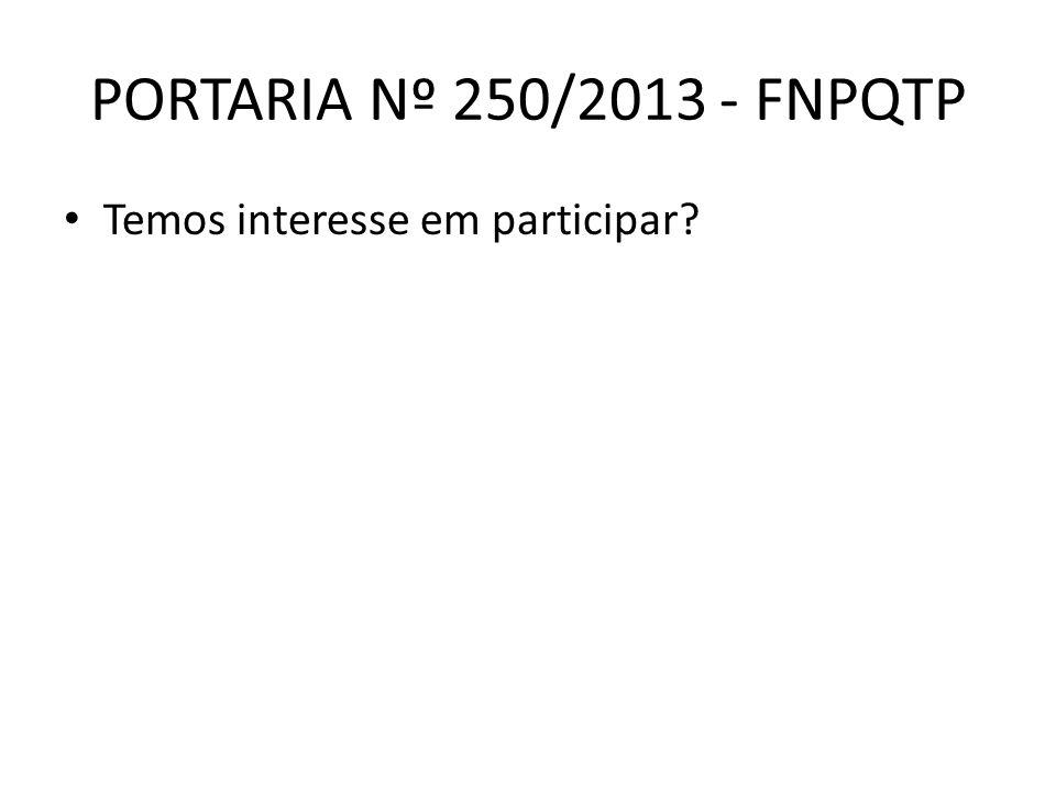 PORTARIA Nº 250/2013 - FNPQTP Temos interesse em participar