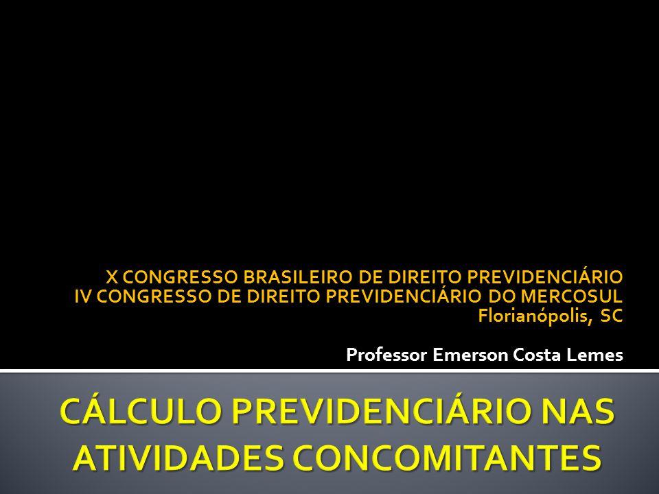 X CONGRESSO BRASILEIRO DE DIREITO PREVIDENCIÁRIO IV CONGRESSO DE DIREITO PREVIDENCIÁRIO DO MERCOSUL Florianópolis, SC Professor Emerson Costa Lemes
