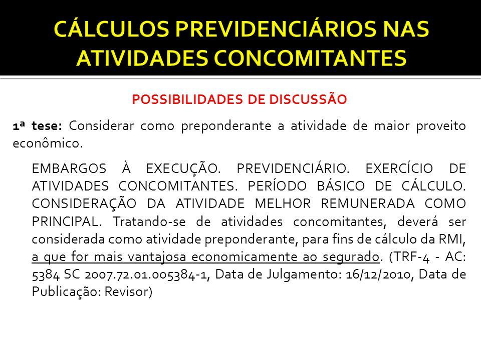 POSSIBILIDADES DE DISCUSSÃO 1ª tese: Considerar como preponderante a atividade de maior proveito econômico. EMBARGOS À EXECUÇÃO. PREVIDENCIÁRIO. EXERC