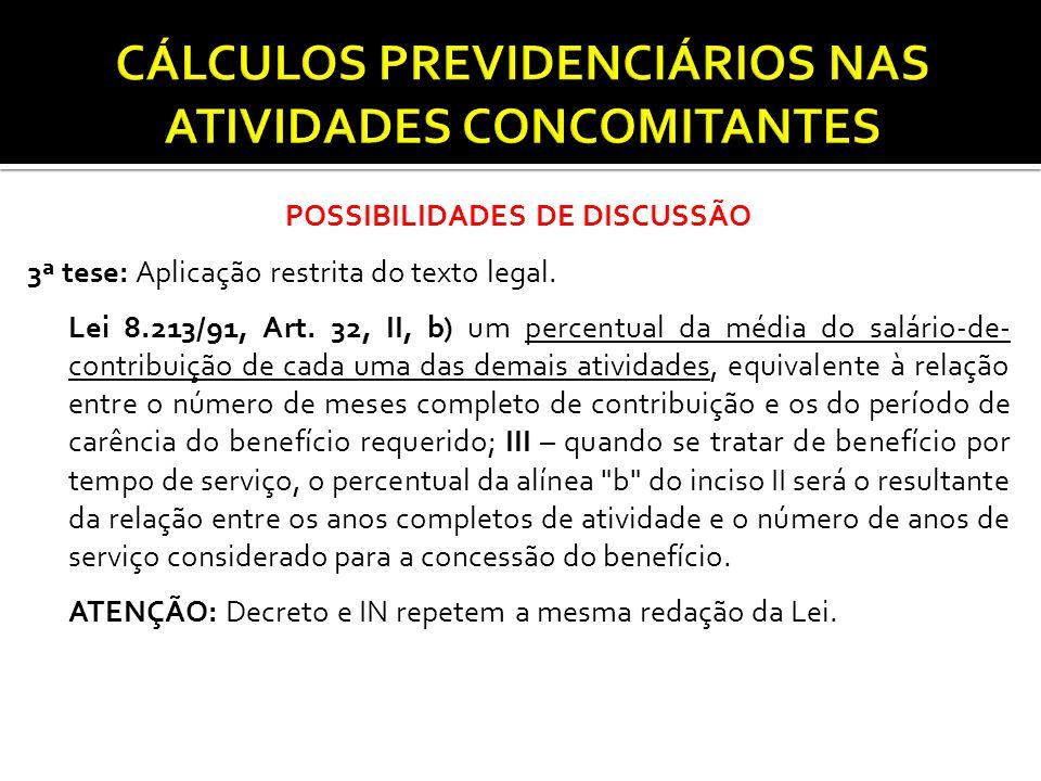 POSSIBILIDADES DE DISCUSSÃO 3ª tese: Aplicação restrita do texto legal. Lei 8.213/91, Art. 32, II, b) um percentual da média do salário-de- contribuiç