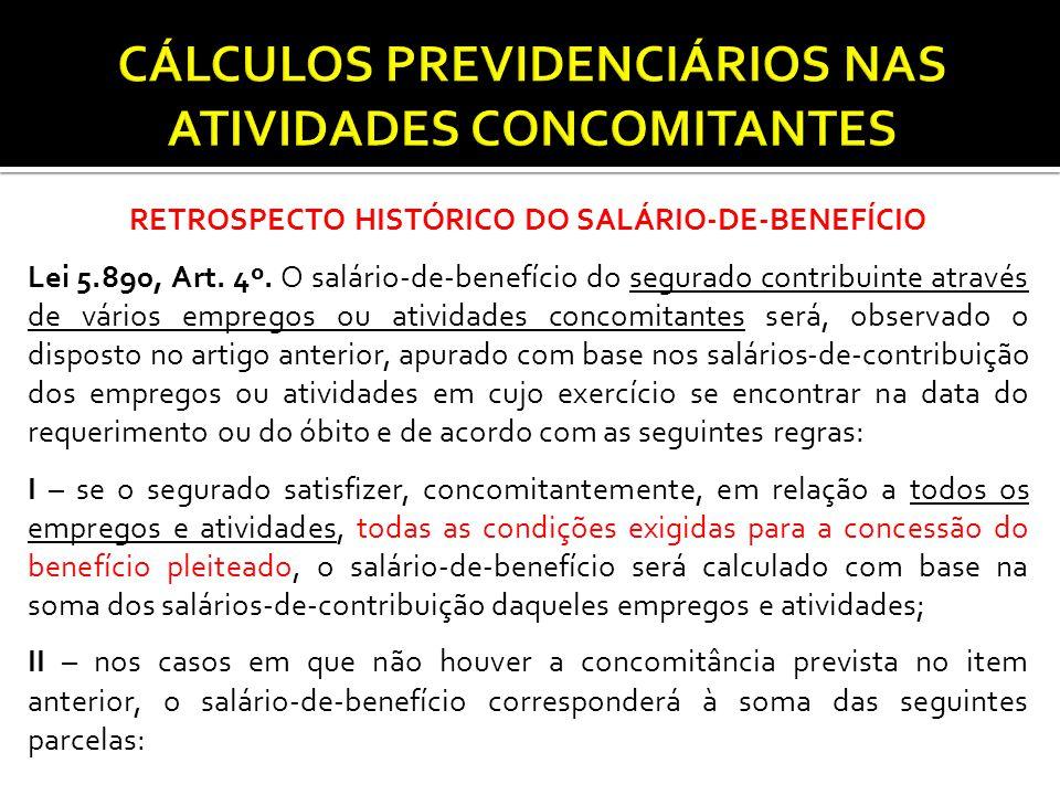 RETROSPECTO HISTÓRICO DO SALÁRIO-DE-BENEFÍCIO Lei 5.890, Art. 4º. O salário-de-benefício do segurado contribuinte através de vários empregos ou ativid
