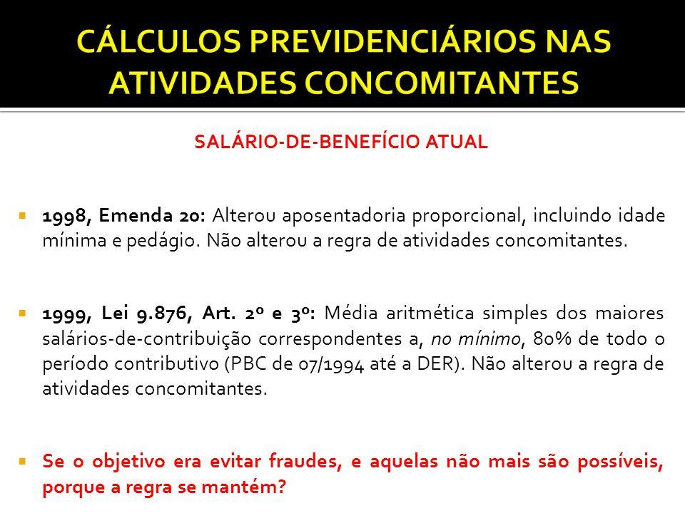SALÁRIO-DE-BENEFÍCIO ATUAL  1998, Emenda 20: Alterou aposentadoria proporcional, incluindo idade mínima e pedágio. Não alterou a regra de atividades