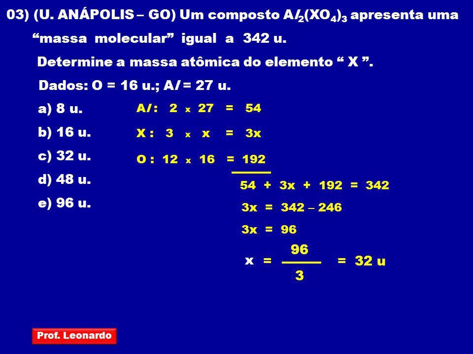 """03) (U. ANÁPOLIS – GO) Um composto Al 2 (XO 4 ) 3 apresenta uma """"massa molecular"""" igual a 342 u. Determine a massa atômica do elemento """" X """". Dados: O"""