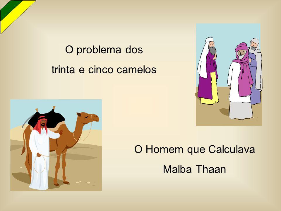 O problema dos trinta e cinco camelos O Homem que Calculava Malba Thaan
