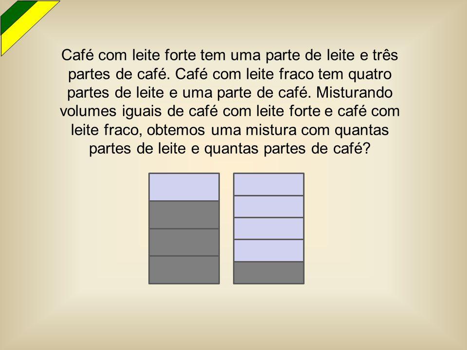 Café com leite forte tem uma parte de leite e três partes de café. Café com leite fraco tem quatro partes de leite e uma parte de café. Misturando vol