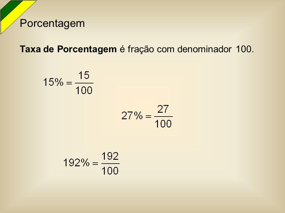 Porcentagem Taxa de Porcentagem é fração com denominador 100.