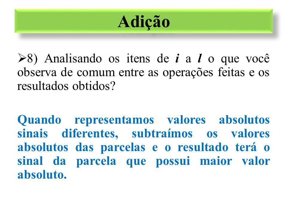  8) Analisando os itens de i a l o que você observa de comum entre as operações feitas e os resultados obtidos? Quando representamos valores absoluto