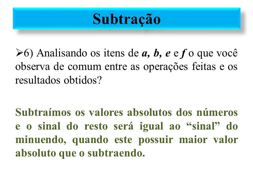  6) Analisando os itens de a, b, e e f o que você observa de comum entre as operações feitas e os resultados obtidos? Subtraímos os valores absolutos