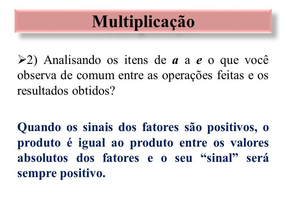  2) Analisando os itens de a a e o que você observa de comum entre as operações feitas e os resultados obtidos? Quando os sinais dos fatores são posi