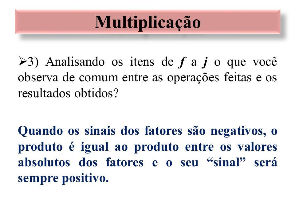  3) Analisando os itens de f a j o que você observa de comum entre as operações feitas e os resultados obtidos? Quando os sinais dos fatores são nega