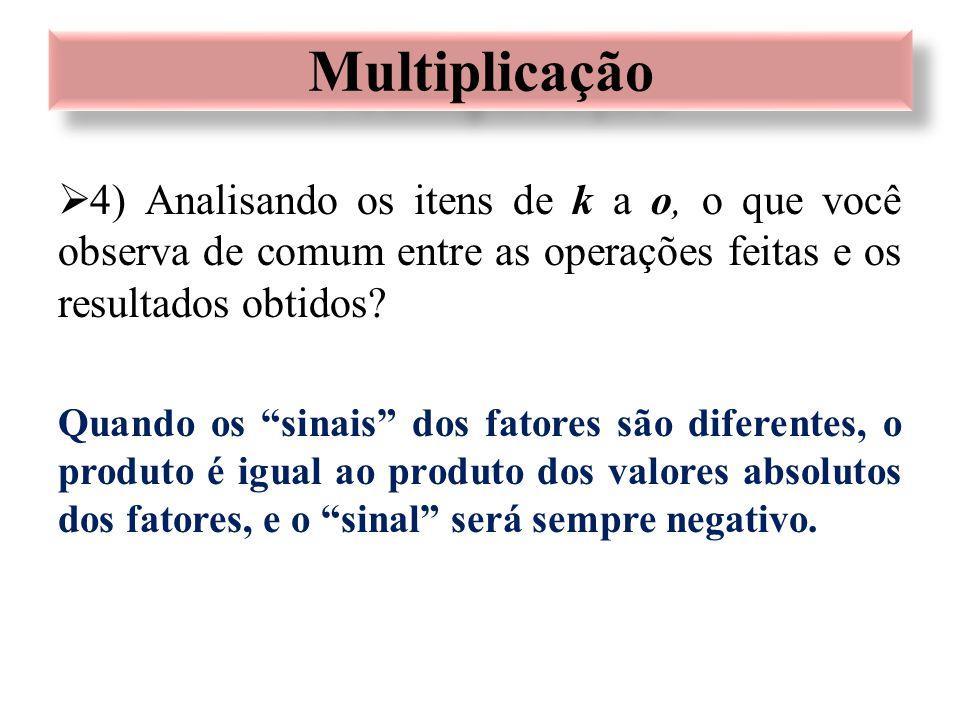 """ 4) Analisando os itens de k a o, o que você observa de comum entre as operações feitas e os resultados obtidos? Quando os """"sinais"""" dos fatores são d"""