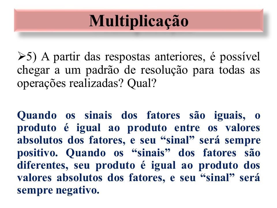  5) A partir das respostas anteriores, é possível chegar a um padrão de resolução para todas as operações realizadas? Qual? Quando os sinais dos fato