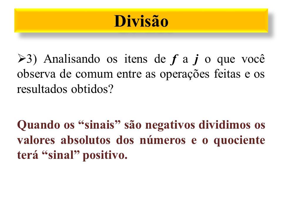""" 3) Analisando os itens de f a j o que você observa de comum entre as operações feitas e os resultados obtidos? Quando os """"sinais"""" são negativos divi"""