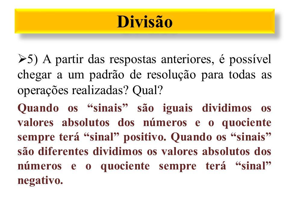 """Divisão  5) A partir das respostas anteriores, é possível chegar a um padrão de resolução para todas as operações realizadas? Qual? Quando os """"sinais"""