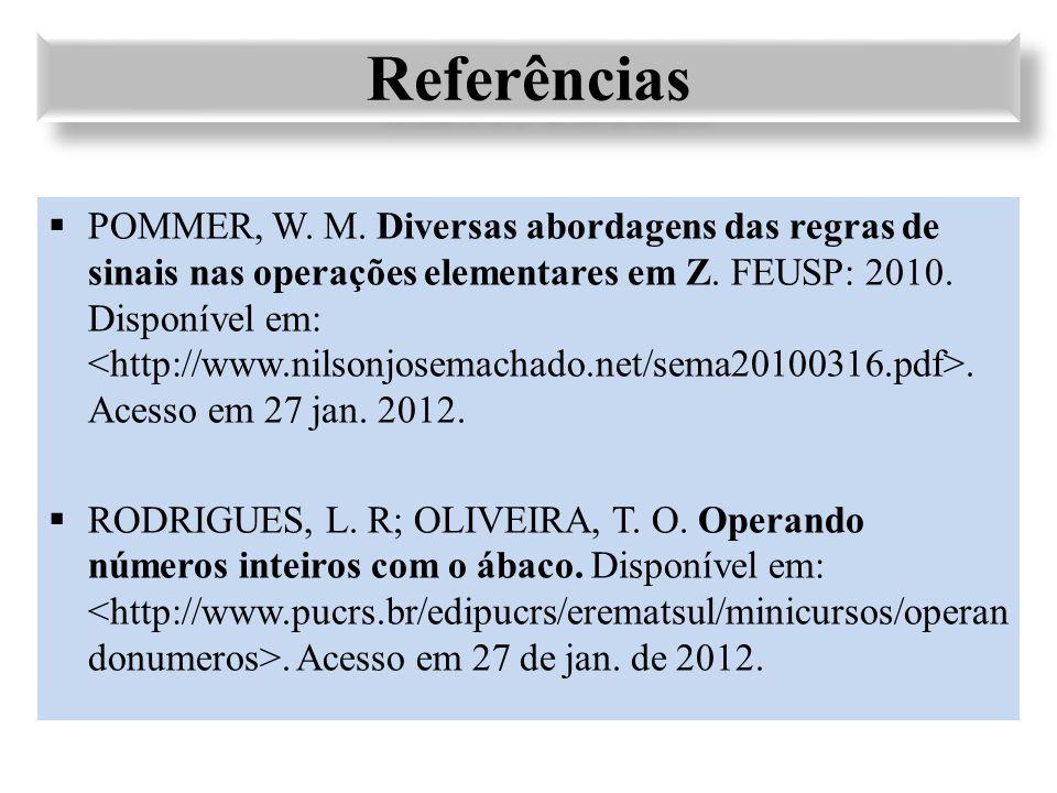  POMMER, W. M. Diversas abordagens das regras de sinais nas operações elementares em Z. FEUSP: 2010. Disponível em:. Acesso em 27 jan. 2012.  RODRIG