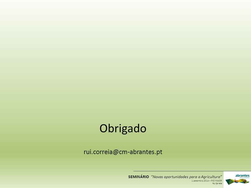 """rui.correia@cm-abrantes.pt Obrigado SEMINÁRIO """"Novas oportunidades para a Agricultura"""" 1.setembro.2014 – RIO MAIOR Rui Correia"""
