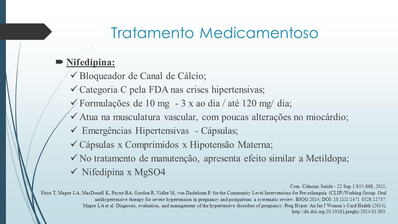 Tratamento Medicamentoso  Nifedipina: Bloqueador de Canal de Cálcio; Categoria C pela FDA nas crises hipertensivas; Formulações de 10 mg - 3 x ao dia