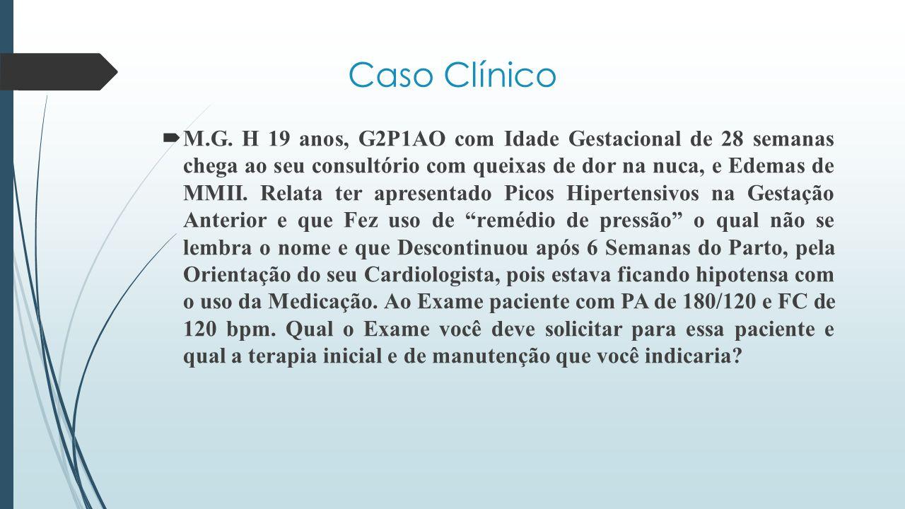 Caso Clínico  M.G. H 19 anos, G2P1AO com Idade Gestacional de 28 semanas chega ao seu consultório com queixas de dor na nuca, e Edemas de MMII. Relat