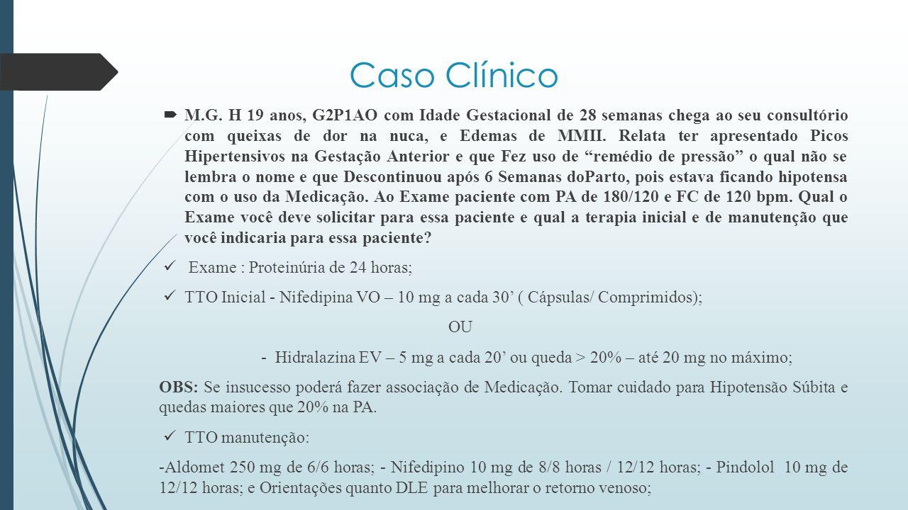  M.G. H 19 anos, G2P1AO com Idade Gestacional de 28 semanas chega ao seu consultório com queixas de dor na nuca, e Edemas de MMII. Relata ter apresen