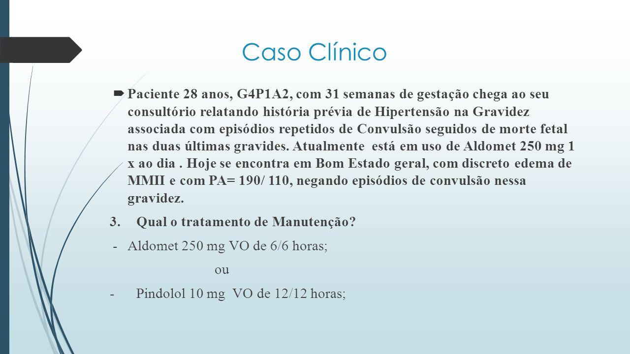 Caso Clínico  Paciente 28 anos, G4P1A2, com 31 semanas de gestação chega ao seu consultório relatando história prévia de Hipertensão na Gravidez asso