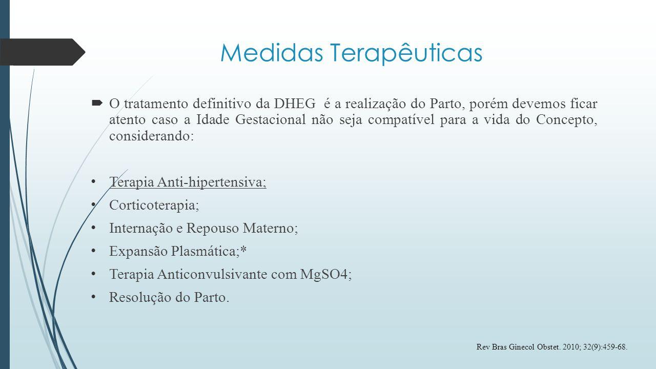 Tratamento Medicamentoso  O objetivo da terapia anti-hipertensiva é de manter a PAS entre 140 mmHg e 155 mmHg, e a diastólica entre 90 e 105 mmHg até ultrapassar a 34ª Semana de gestação;  Sempre atentar para as Emergências Hipertensivas (PAS>160 mmHg e/ou PAD>110 mmHg), e indicar internação hospitalar nesses casos; Rev Bras Ginecol Obstet.