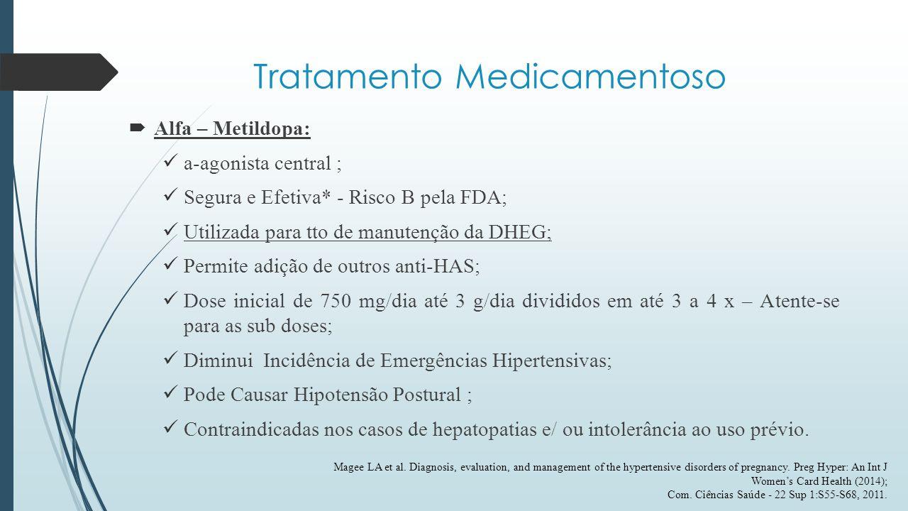 Tratamento Medicamentoso  Alfa – Metildopa: a-agonista central ; Segura e Efetiva* - Risco B pela FDA; Utilizada para tto de manutenção da DHEG; Perm