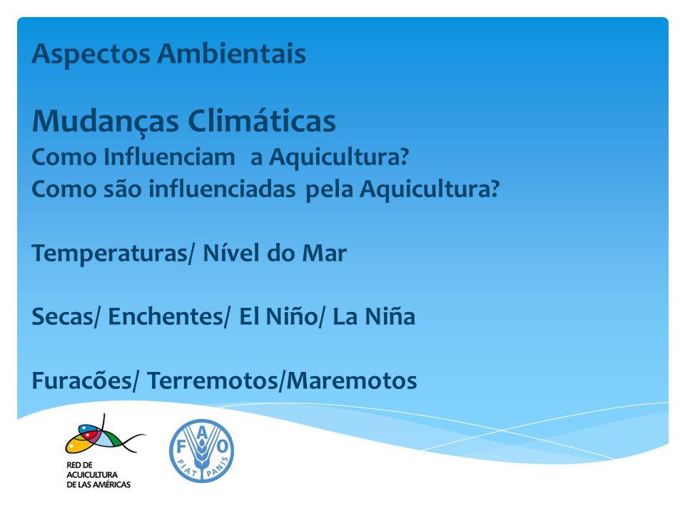 Aspectos Ambientais Mudanças Climáticas Como Influenciam a Aquicultura? Como são influenciadas pela Aquicultura? Temperaturas/ Nível do Mar Secas/ Enc