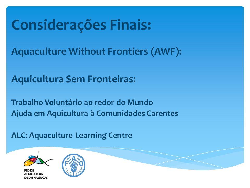 Considerações Finais: Aquaculture Without Frontiers (AWF): Aquicultura Sem Fronteiras: Trabalho Voluntário ao redor do Mundo Ajuda em Aquicultura à Co