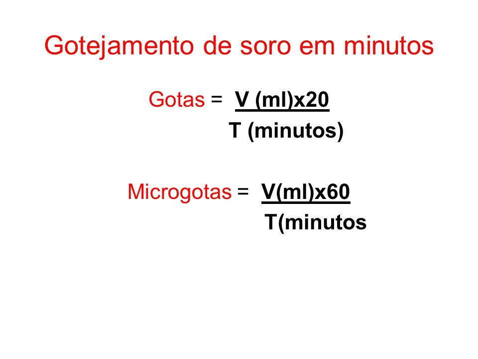 Gotejamento de soro em minutos Gotas = V (ml)x20 T (minutos) Microgotas = V(ml)x60 T(minutos