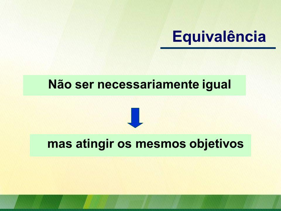 Equivalência Não ser necessariamente igual mas atingir os mesmos objetivos