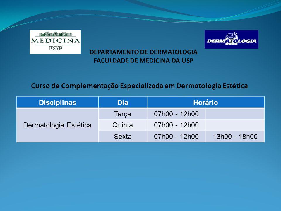 Curso de Complementação Especializada em Dermatologia Estética DisciplinasDiaHorário Dermatologia Estética Terça07h00 - 12h00 Quinta07h00 - 12h00 Sexta07h00 - 12h0013h00 - 18h00