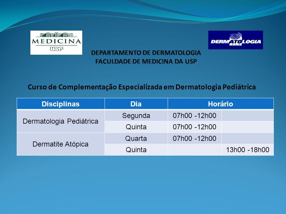 Curso de Complementação Especializada em Dermatologia Pediátrica DisciplinasDiaHorário Dermatologia Pediátrica Segunda07h00 -12h00 Quinta07h00 -12h00 Dermatite Atópica Quarta07h00 -12h00 Quinta13h00 -18h00