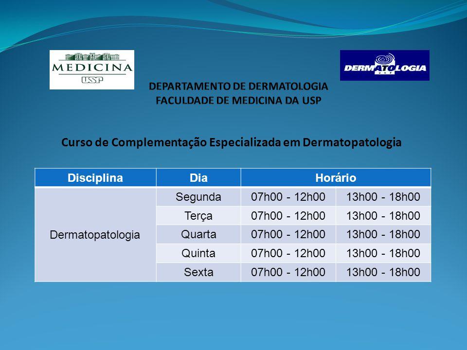 Curso de Complementação Especializada em Dermatopatologia DisciplinaDiaHorário Dermatopatologia Segunda07h00 - 12h0013h00 - 18h00 Terça07h00 - 12h0013h00 - 18h00 Quarta07h00 - 12h0013h00 - 18h00 Quinta07h00 - 12h0013h00 - 18h00 Sexta07h00 - 12h0013h00 - 18h00