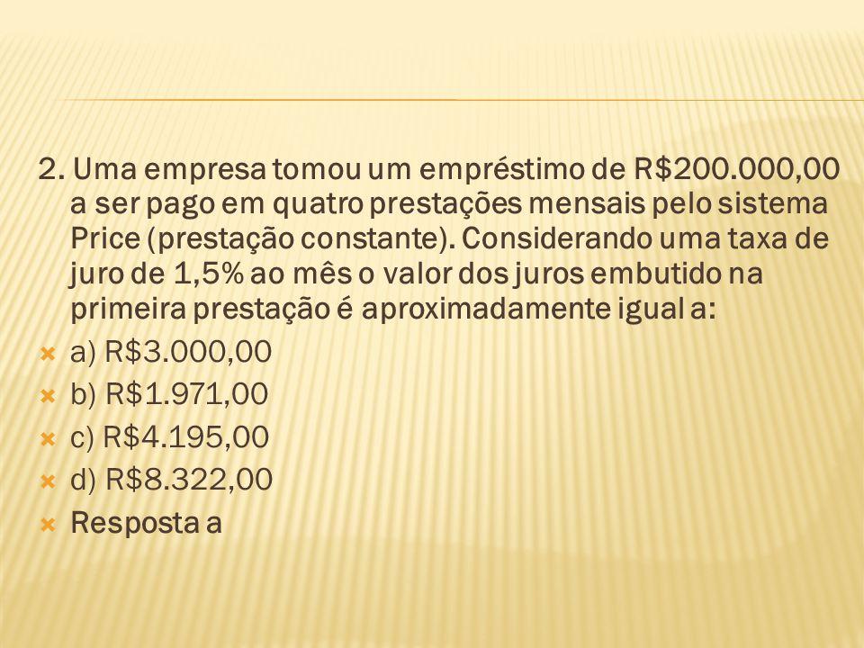 2. Uma empresa tomou um empréstimo de R$200.000,00 a ser pago em quatro prestações mensais pelo sistema Price (prestação constante). Considerando uma